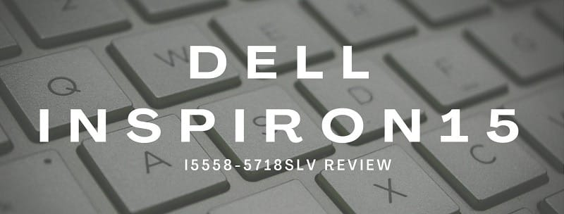 dell inspiron 15 i5558-5718slv review